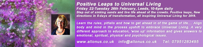 Positive Leaps to Universal Living - Friday 22-Tuesday 26th February